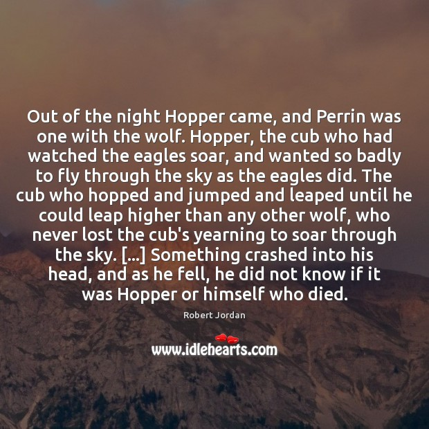 Out of the night Hopper came, and Perrin was one with the Image