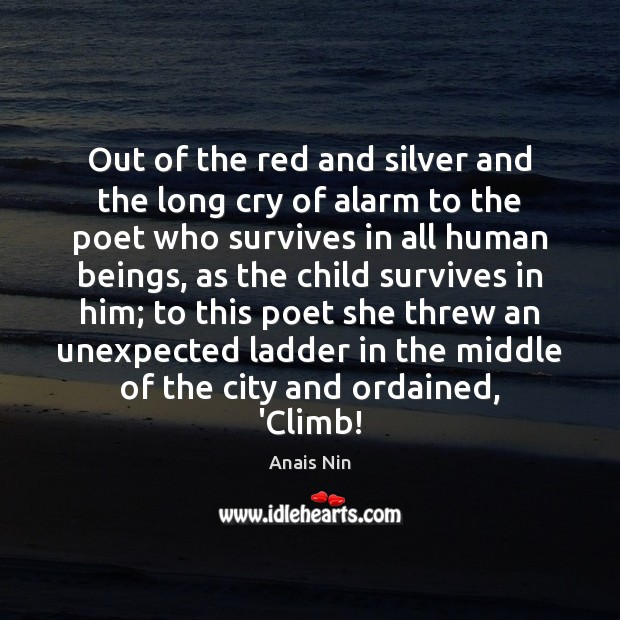 Out of the red and silver and the long cry of alarm Anais Nin Picture Quote