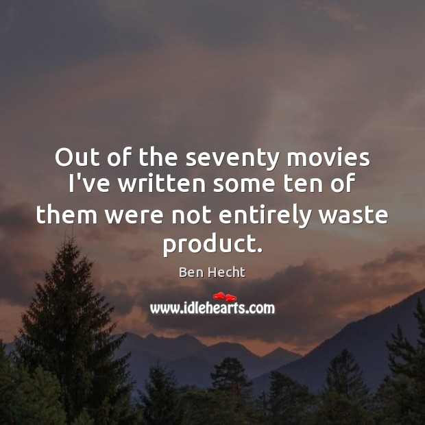 Image, Out of the seventy movies I've written some ten of them were not entirely waste product.