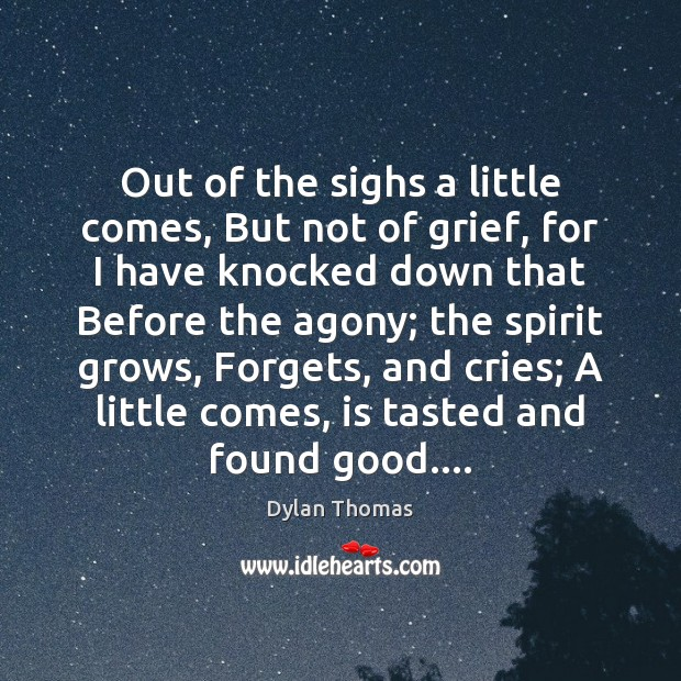 Out of the sighs a little comes, But not of grief, for Dylan Thomas Picture Quote