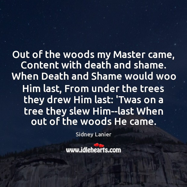 Out of the woods my Master came, Content with death and shame. Image