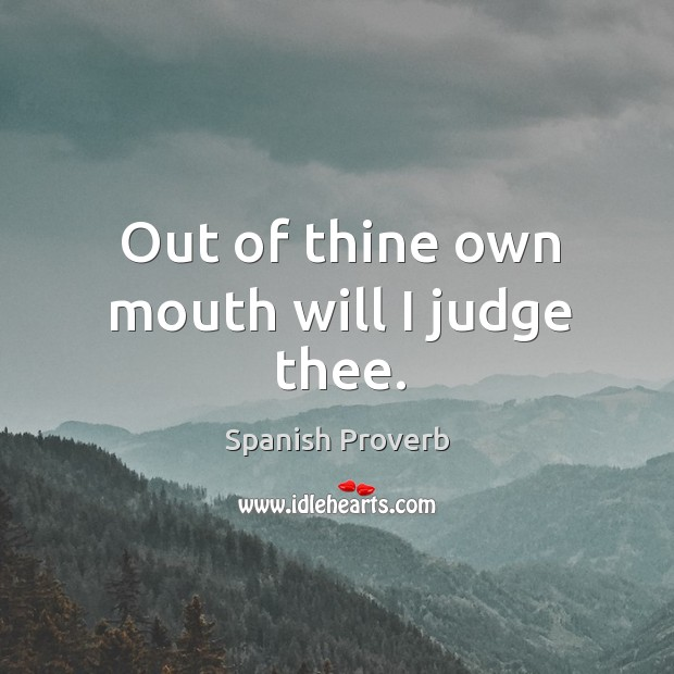 Image, Out of thine own mouth will I judge thee.
