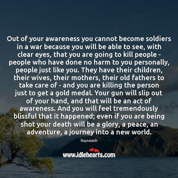 Out of your awareness you cannot become soldiers in a war because Image