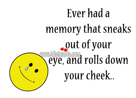 Ever Had A Memory That Sneaks Out Of Your Eye