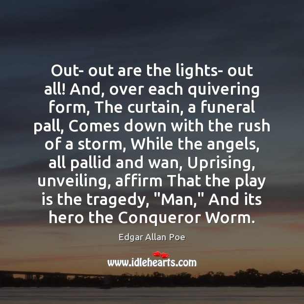 Image, Out- out are the lights- out all! And, over each quivering form,