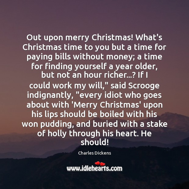 Image, Out upon merry Christmas! What's Christmas time to you but a time