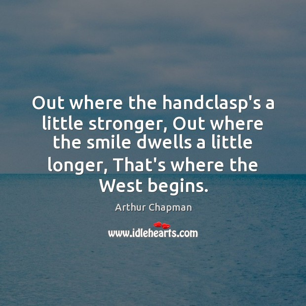 Image, Out where the handclasp's a little stronger, Out where the smile dwells
