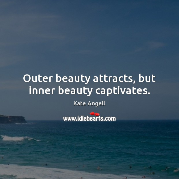 Outer beauty attracts, but inner beauty captivates. Image