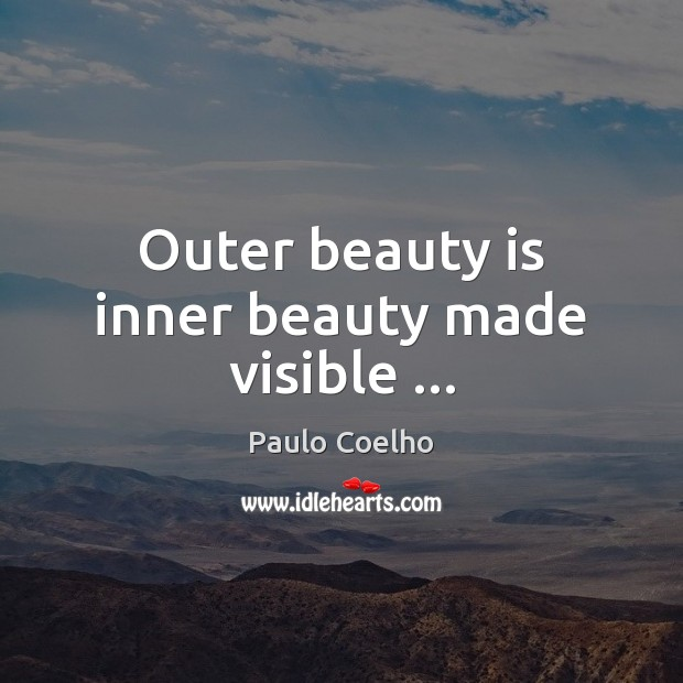 Outer beauty is inner beauty made visible … Beauty Quotes Image