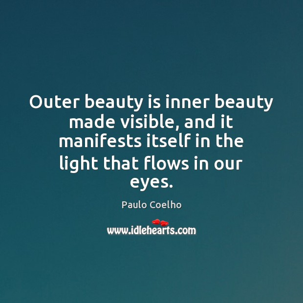 Image, Outer beauty is inner beauty made visible, and it manifests itself in