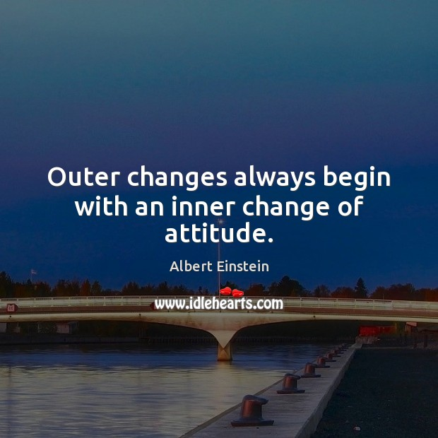 Image, Outer changes always begin with an inner change of attitude.