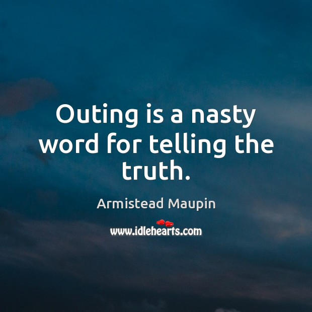Image, Outing is a nasty word for telling the truth.