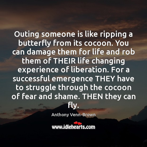 Image, Outing someone is like ripping a butterfly from its cocoon. You can