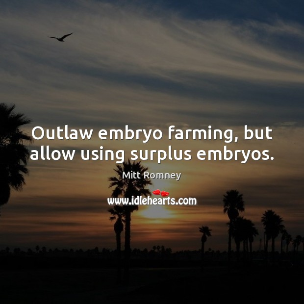 Outlaw embryo farming, but allow using surplus embryos. Image