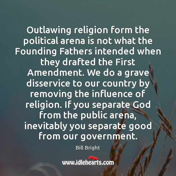 Image, Outlawing religion form the political arena is not what the Founding Fathers