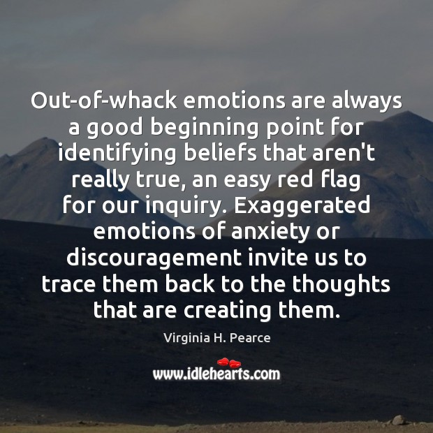 Out-of-whack emotions are always a good beginning point for identifying beliefs that Image