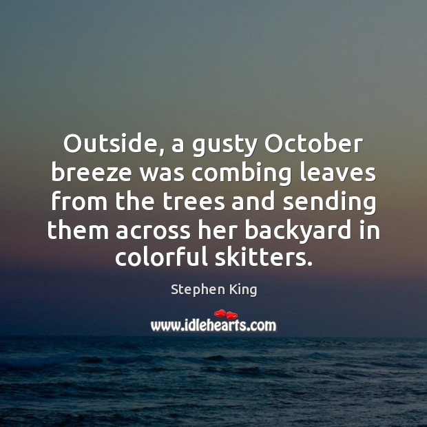 Image, Outside, a gusty October breeze was combing leaves from the trees and