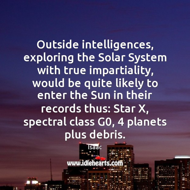 Outside intelligences, exploring the Solar System with true impartiality, would be quite Image