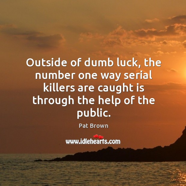 Outside of dumb luck, the number one way serial killers are caught is through the help of the public. Image
