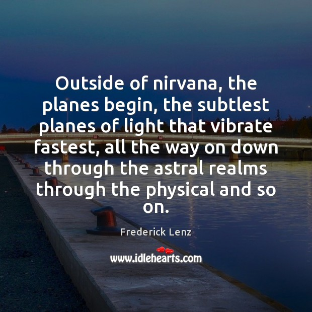 Image, Outside of nirvana, the planes begin, the subtlest planes of light that