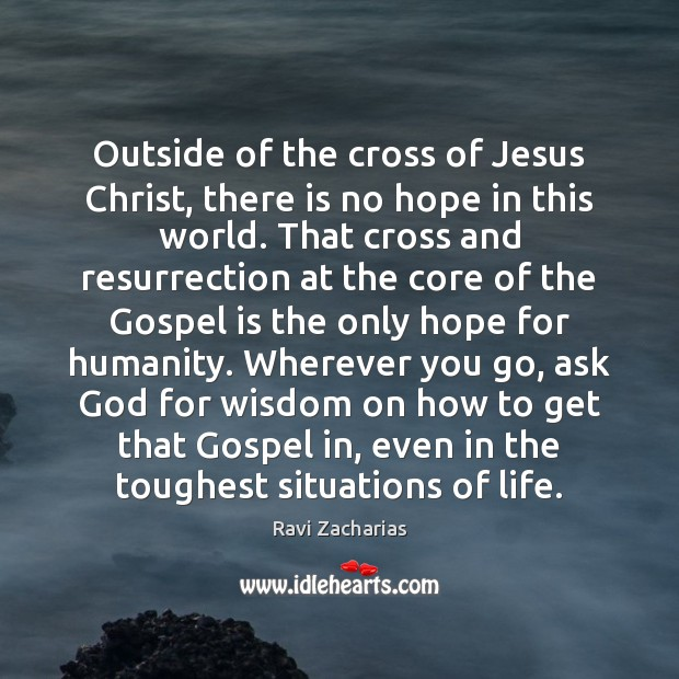 Outside of the cross of Jesus Christ, there is no hope in Ravi Zacharias Picture Quote