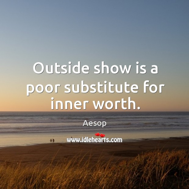 Image, Outside show is a poor substitute for inner worth.