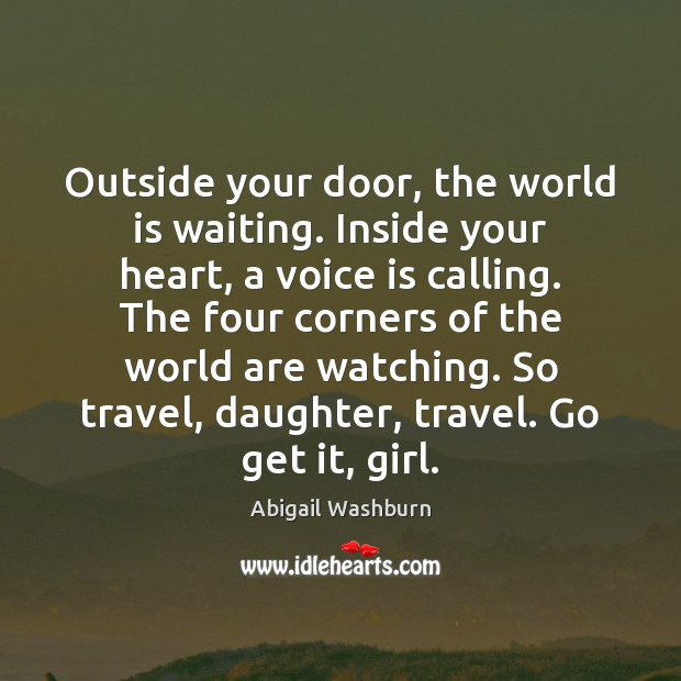 Image, Outside your door, the world is waiting. Inside your heart, a voice