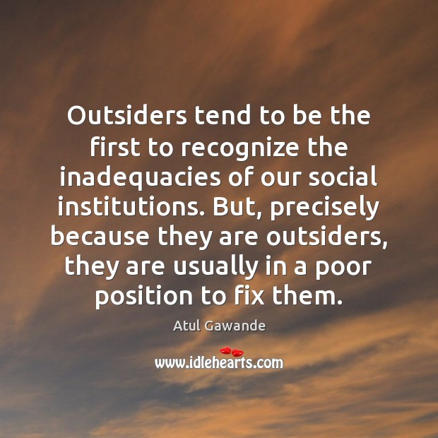 Outsiders tend to be the first to recognize the inadequacies of our Image