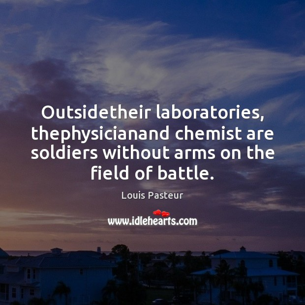 Outsidetheir laboratories, thephysicianand chemist are soldiers without arms on the field of Image