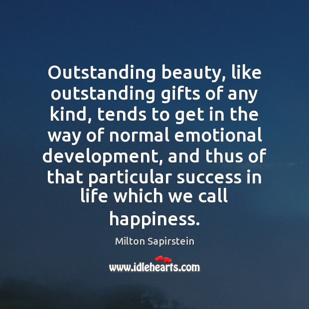 Outstanding beauty, like outstanding gifts of any kind, tends to get in Image