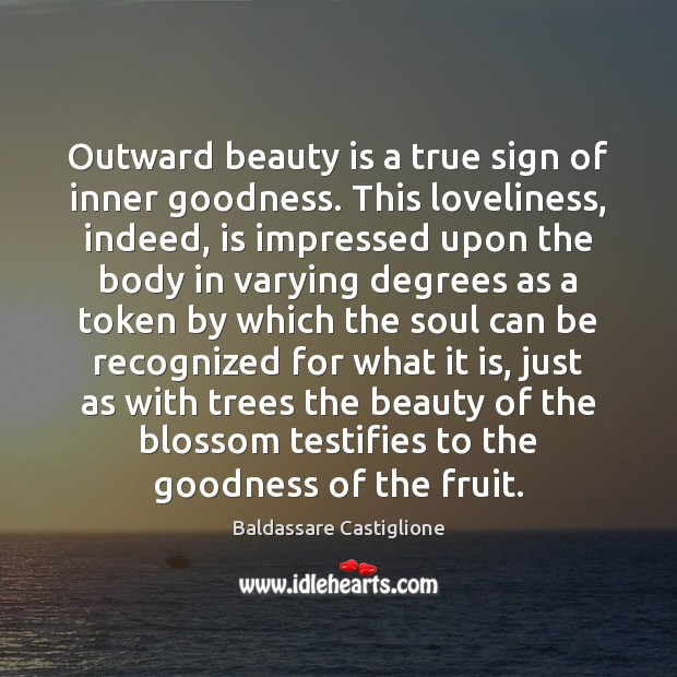 Image, Outward beauty is a true sign of inner goodness. This loveliness, indeed,