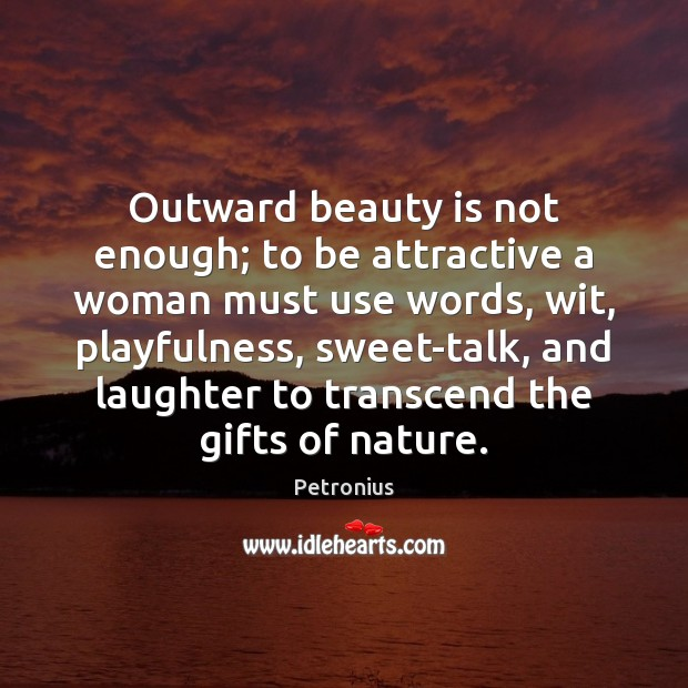 Outward beauty is not enough; to be attractive a woman must use Image