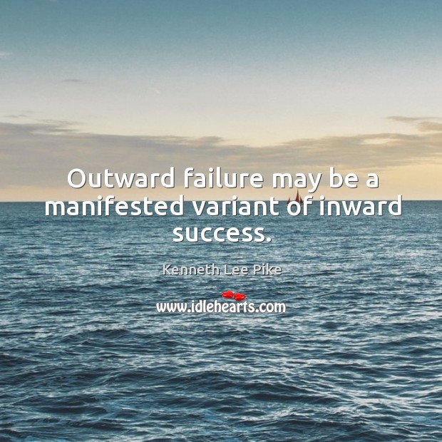 Outward failure may be a manifested variant of inward success. Image