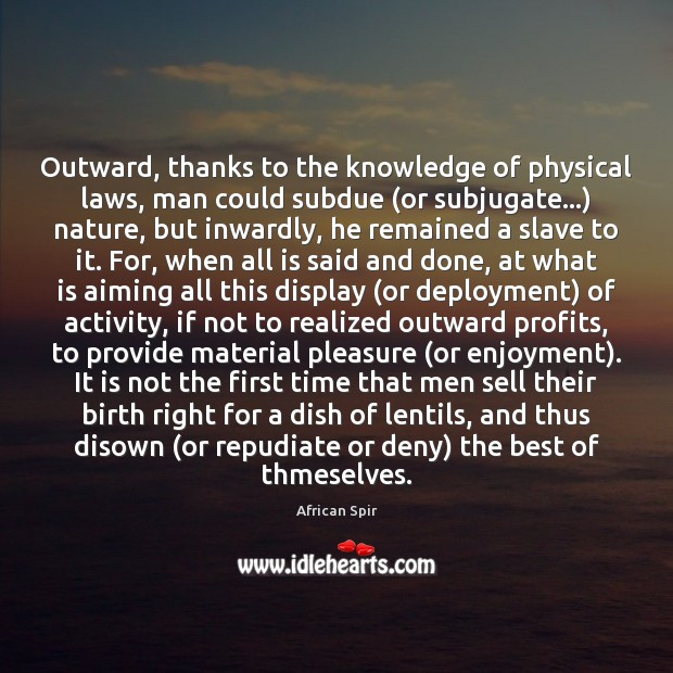 Outward, thanks to the knowledge of physical laws, man could subdue (or African Spir Picture Quote