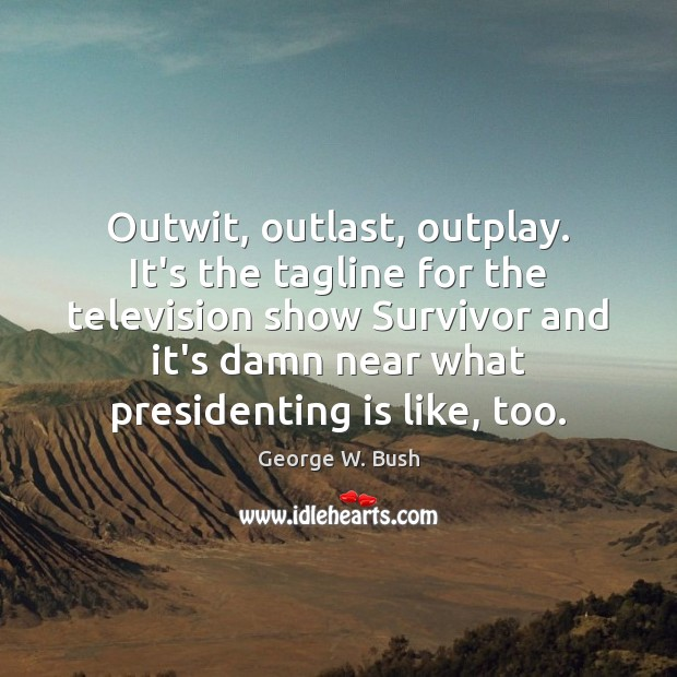 Image, Outwit, outlast, outplay. It's the tagline for the television show Survivor and
