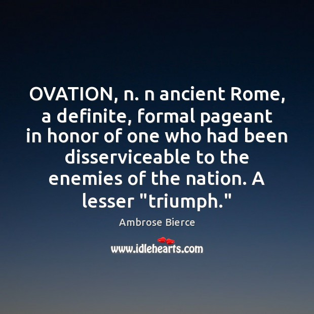 Image, OVATION, n. n ancient Rome, a definite, formal pageant in honor of