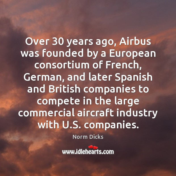 Image, Over 30 years ago, Airbus was founded by a European consortium of French,