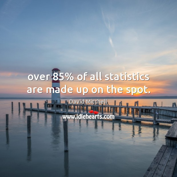 Image, Over 85% of all statistics are made up on the spot.