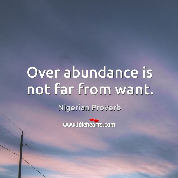 Image, Over abundance is not far from want.