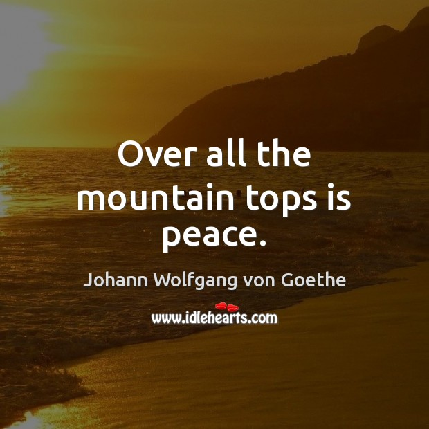 Over all the mountain tops is peace. Image