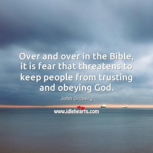 Over and over in the Bible, it is fear that threatens to John Ortberg Picture Quote