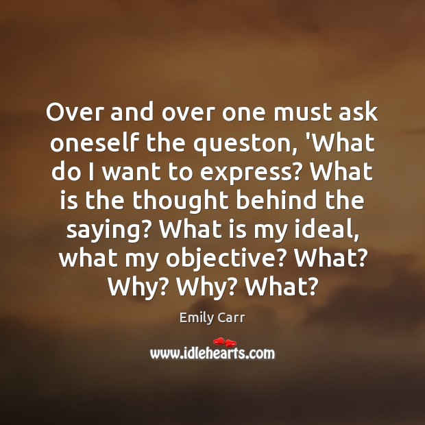Over and over one must ask oneself the queston, 'What do I Image