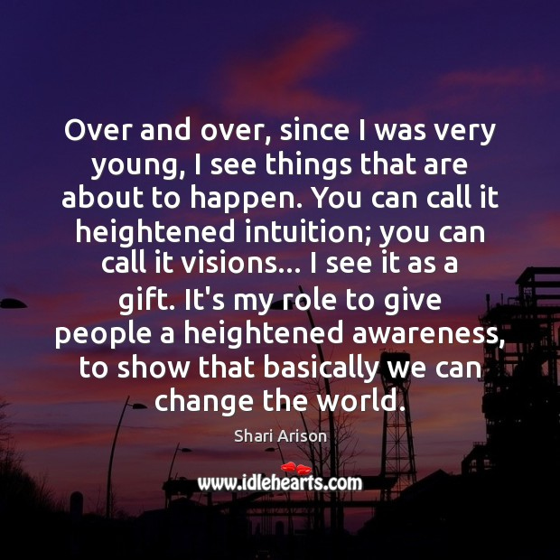 Over and over, since I was very young, I see things that Shari Arison Picture Quote