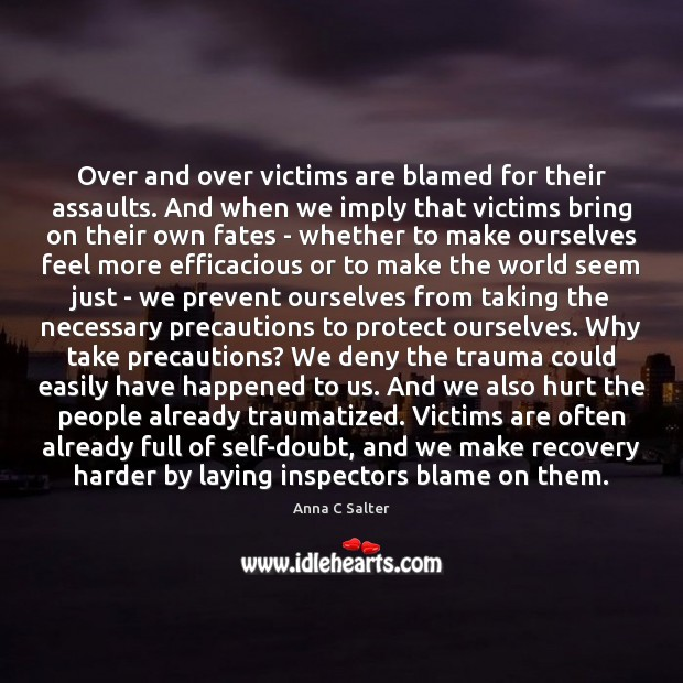 Image, Over and over victims are blamed for their assaults. And when we
