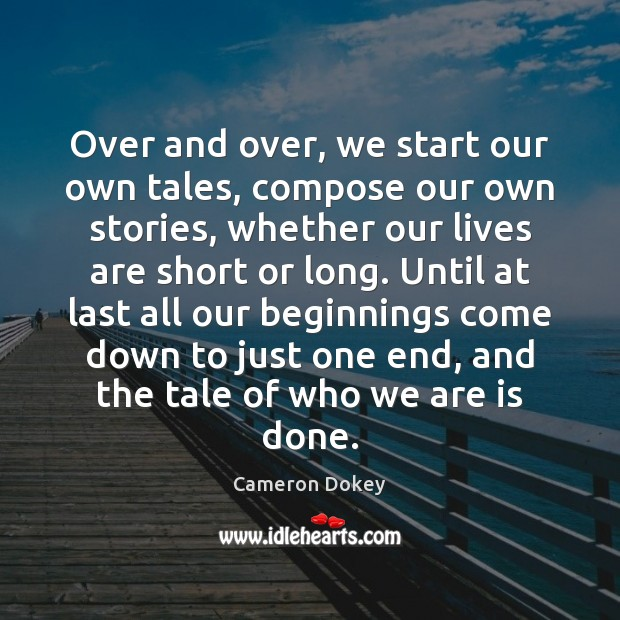 Over and over, we start our own tales, compose our own stories, Image
