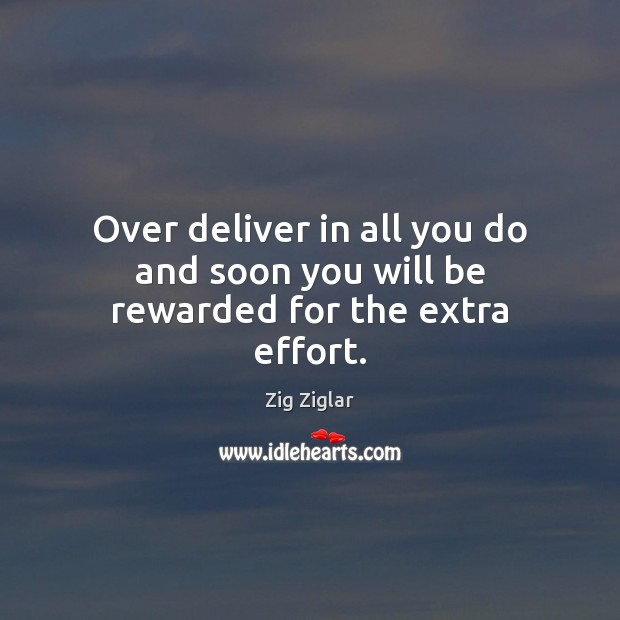 Image, Over deliver in all you do and soon you will be rewarded for the extra effort.