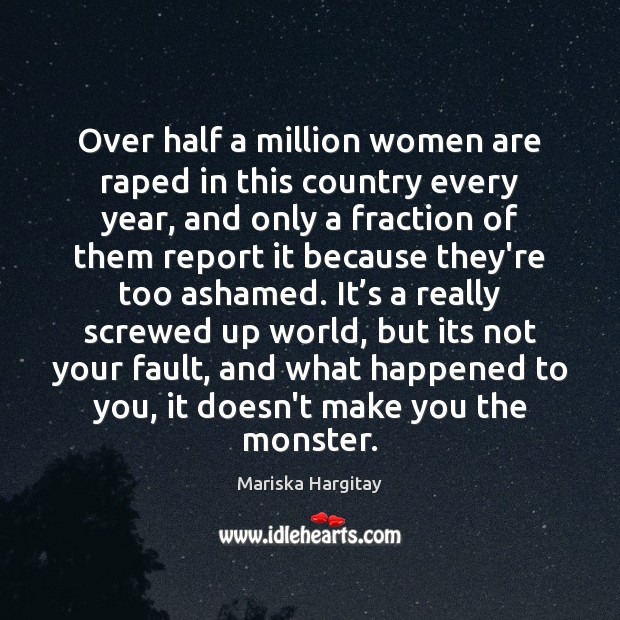 Over half a million women are raped in this country every year, Mariska Hargitay Picture Quote
