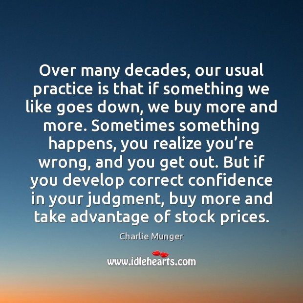 Over many decades, our usual practice is that if something we like Charlie Munger Picture Quote