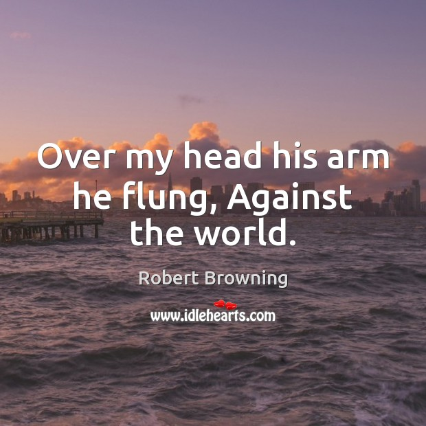Over my head his arm he flung, Against the world. Image