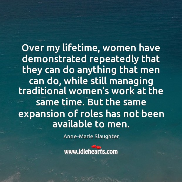 Image, Over my lifetime, women have demonstrated repeatedly that they can do anything